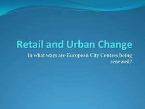 Retail and Urban Change In what ways are