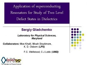 Application of superconducting Resonators for Study of Two