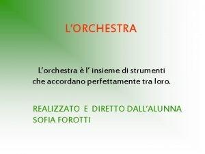 LORCHESTRA Lorchestra l insieme di strumenti che accordano