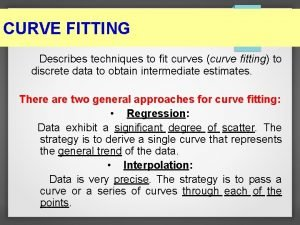 CURVE FITTING Describes techniques to fit curves curve