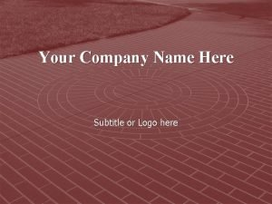 Your Company Name Here Subtitle or Logo here