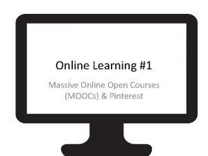 Online Learning 1 Massive Online Open Courses MOOCs