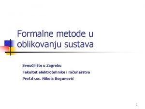 Formalne metode u oblikovanju sustava Sveuilite u Zagrebu