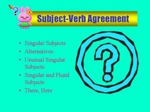 SubjectVerb Agreement Singular Subjects Alternatives Unusual Singular Subjects