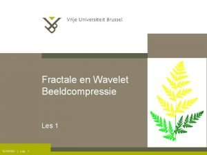 Fractale en Wavelet Beeldcompressie Les 1 1232020 pag