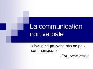 La communication non verbale Nous ne pouvons pas