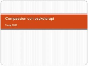 Compassion och psykoterapi 3 maj 2012 Compassion Dalai