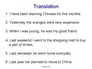 Translation 1 I have been learning Chinese for