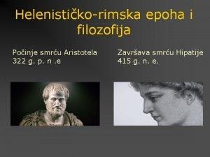 Helenistikorimska epoha i filozofija Poinje smru Aristotela 322