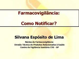 Farmacovigilncia Como Notificar Silvana Espsito de Lima Ncleo
