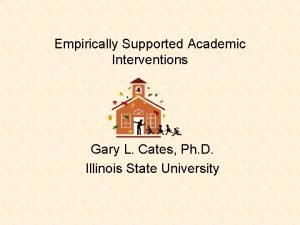 Empirically Supported Academic Interventions Gary L Cates Ph