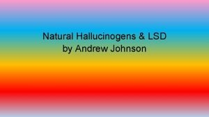 Natural Hallucinogens LSD by Andrew Johnson History of