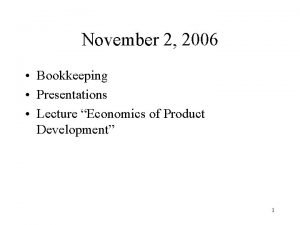 November 2 2006 Bookkeeping Presentations Lecture Economics of