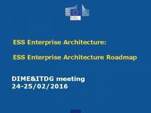 ESS Enterprise Architecture ESS Enterprise Architecture Roadmap DIMEITDG