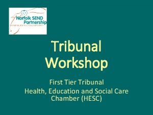 Tribunal Workshop First Tier Tribunal Health Education and