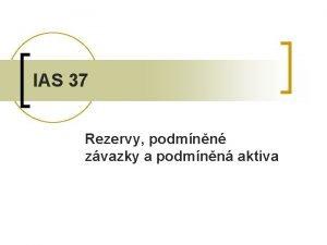 IAS 37 Rezervy podmnn zvazky a podmnn aktiva