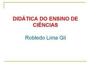 DIDTICA DO ENSINO DE CINCIAS Robledo Lima Gil