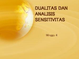 DUALITAS DAN ANALISIS SENSITIVITAS Minggu 4 Review Interpretasi