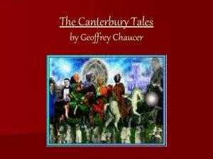 The Canterbury Tales by Geoffrey Chaucer Geoffrey Chaucer