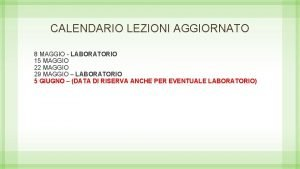 CALENDARIO LEZIONI AGGIORNATO 8 MAGGIO LABORATORIO 15 MAGGIO