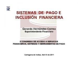 SISTEMAS DE PAGO E INCLUSIN FINANCIERA Gerardo Hernndez