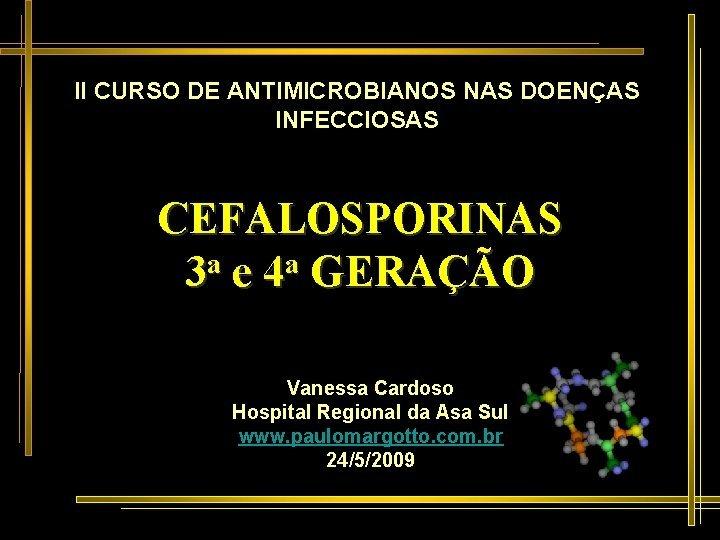 II CURSO DE ANTIMICROBIANOS NAS DOENAS INFECCIOSAS CEFALOSPORINAS