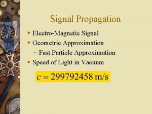 Signal Propagation w ElectroMagnetic Signal w Geometric Approximation