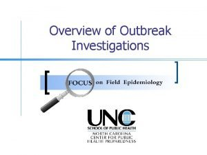 Overview of Outbreak Investigations Goals n The goals