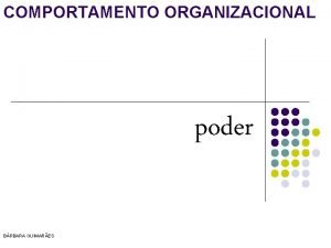 COMPORTAMENTO ORGANIZACIONAL poder BRBARA GUIMARES PODER l l