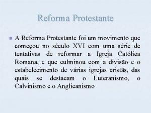 Reforma Protestante n A Reforma Protestante foi um