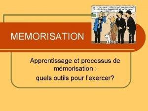 MEMORISATION Apprentissage et processus de mmorisation quels outils