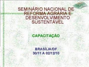 SEMINRIO NACIONAL DE REFORMA AGRRIA E DESENVOLVIMENTO SUSTENTVEL