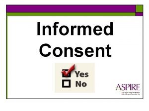 Informed Consent Types of Informed Consent o Screening