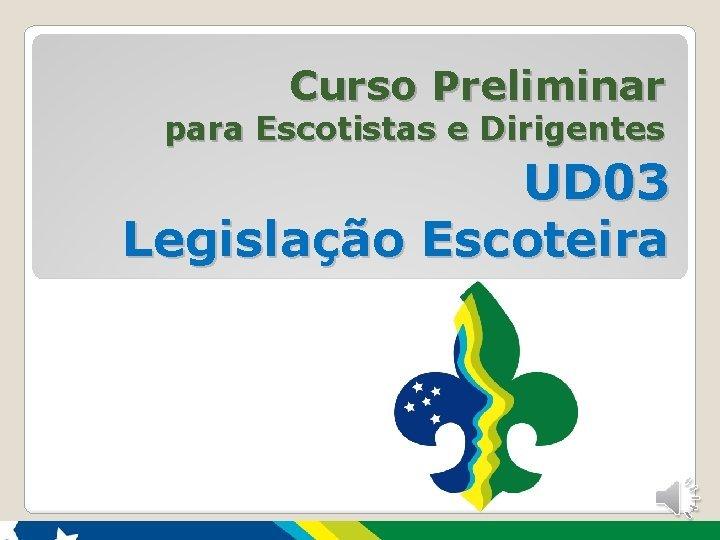 Curso Preliminar para Escotistas e Dirigentes UD 03