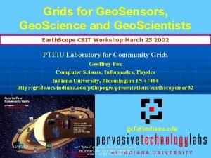 Grids for Geo Sensors Geo Science and Geo