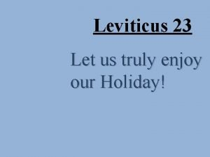 Leviticus 23 Let us truly enjoy our Holiday