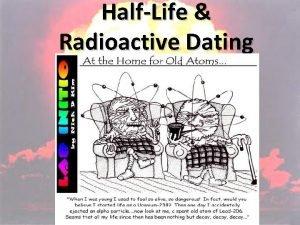 HalfLife Radioactive Dating HalfLife the time it takes