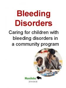 Bleeding Disorders Caring for children with bleeding disorders