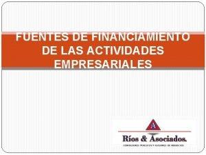 FUENTES DE FINANCIAMIENTO DE LAS ACTIVIDADES EMPRESARIALES FUENTES