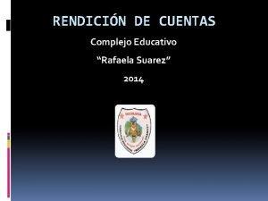 RENDICIN DE CUENTAS Complejo Educativo Rafaela Suarez 2014