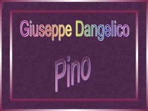 Pino Giuseppe Dangelico conhecido como Pino nasceu em