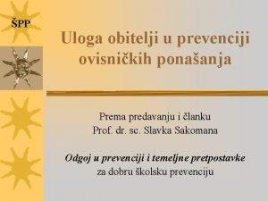 PP Uloga obitelji u prevenciji ovisnikih ponaanja Prema