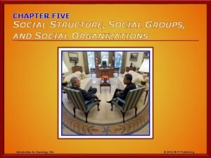 CHAPTER FIVE SOCIAL STRUCTURE SOCIAL GROUPS AND SOCIAL