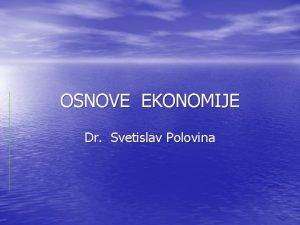OSNOVE EKONOMIJE Dr Svetislav Polovina EKONOMIJA VS EKONOMIKA