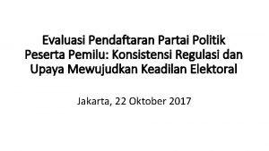 Evaluasi Pendaftaran Partai Politik Peserta Pemilu Konsistensi Regulasi