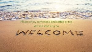 Please enjoy some food and coffee or tea