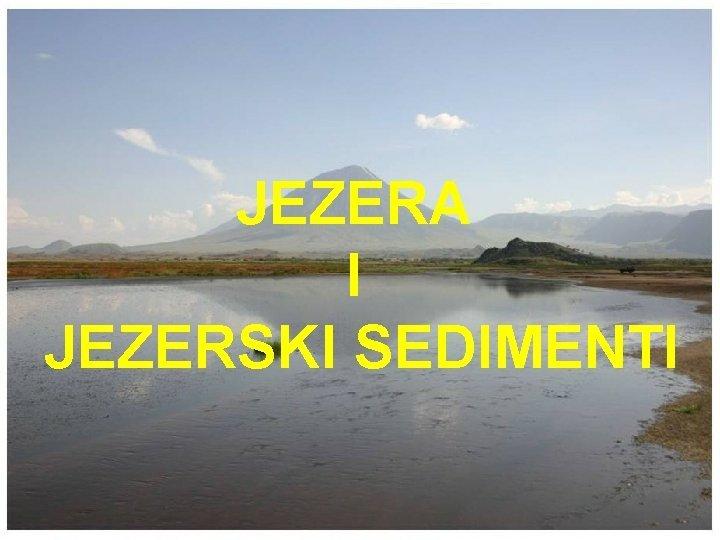 JEZERA I JEZERSKI SEDIMENTI Jezera vodena tijela unutar