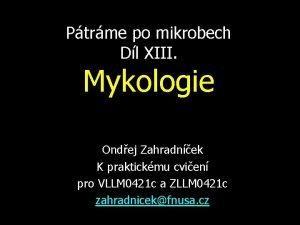 Ptrme po mikrobech Dl XIII Mykologie Ondej Zahradnek