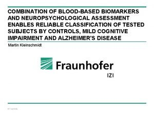 COMBINATION OF BLOODBASED BIOMARKERS AND NEUROPSYCHOLOGICAL ASSESSMENT ENABLES