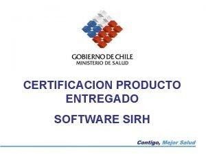 CERTIFICACION PRODUCTO ENTREGADO SOFTWARE SIRH PROCEDIMIENTO CERTIFICACION PRODUCTO
